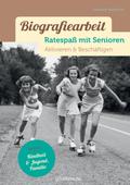 Biografiearbeit. Ratespaß mit Senioren - Kindheit, Jugend & Familie