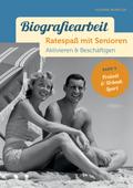 Biografiearbeit. Ratespaß mit Senioren - Freizeit, Urlaub & Sport
