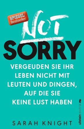 Not Sorry - Vergeuden Sie Ihr Leben nicht mit Leuten und Dingen, auf die Sie keine Lust haben