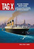 Tag X - Als die Titanic nicht sank