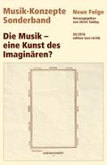Musik-Konzepte, Neue Folge, Sonderband: Die Musik - eine Kunst des Imaginären?