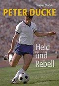Peter Ducke - Held und Rebell