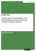 """""""Meine eigene Gruselerzählung"""". Eine Erzählung planen und einen Entwurf schreiben (Deutsch, Klasse 6)"""