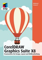 CorelDRAW Graphics Suite X8 - Praxiswissen für Design, Layout und Bildbearbeitung