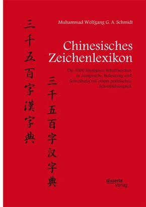 Chinesisches Zeichenlexikon. Die 3500 häufigsten Schriftzeichen in Aussprache, Bedeutung und Schreibung mit einem prakti