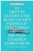 111 Orte in Luzern und rund um den Vierwaldstättersee, die man gesehen haben muss