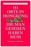 111 Orte in Hongkong, die man gesehen haben muss