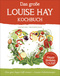 Das große Louise Hay Kochbuch