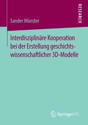Interdisziplinäre Kooperation bei der Erstellung geschichtswissenschaftlicher 3D-Modelle