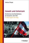 Gewalt und Gehorsam - Die Dominanz des Machterlebens der Deutschen unter Hitler. Ein Buch gegen den Krieg