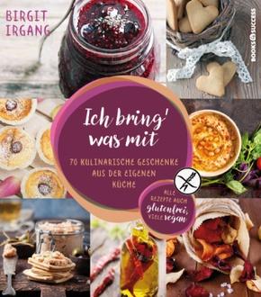 Ich bring' was mit - 70 kulinarische Geschenke aus der eigenen Küche - alles auch glutenfrei