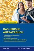 Das große Aufsatzbuch, Deutsch 10.-12./13. Klasse