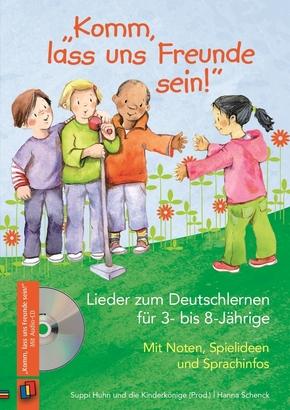 """""""Komm, lass uns Freunde sein!"""" - Lieder zum Deutschlernen für 3- bis 8-Jährige, m. Audio-CD"""