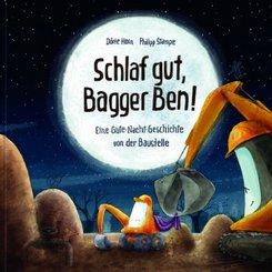 Schlaf gut, Bagger Ben! Eine Gute-Nacht-Geschichte von der Baustelle