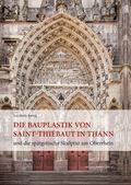 Die Bauplastik von Saint-Thiébaut in Thann und die spätgotische Skulptur am Oberrhein
