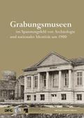 Grabungsmuseen im Spannungsfeld von Archäologie und nationaler Identität um 1900