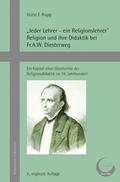 """""""Jeder Lehrer - ein Religionslehrer"""" Religion und ihre Didaktik bei Fr.A.W. Diesterweg"""