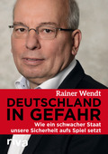 Deutschland in Gefahr - Wie ein schwacher Staat unsere Sicherheit aufs Spiel setzt