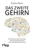Das zweite Gehirn - Wie der Darm unsere Stimmung, unsere Entscheidungen und unser Wohlbefinden beeinflusst