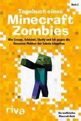 Tagebuch eines Minecraft-Zombies - Wie Creepy, Schleimi, Skelly und ich gegen die fiesesten Mobber der Schule kämpften