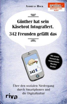 Günther hat sein Käsebrot fotografiert. 342 Freunden gefällt das - Über den sozialen Niedergang durch Smartphones und die Digitalkultur
