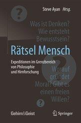 Rätsel Mensch - Expeditionen im Grenzbereich von Philosophie und Hirnforschung