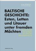 Baltische Geschichte: Esten, Letten und Litauer unter fremden Mächten