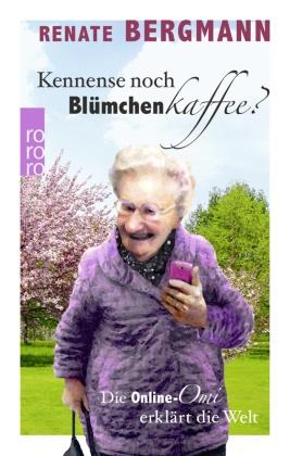 Kennense noch Blümchenkaffee? - Die Online-Omi erklärt die Welt