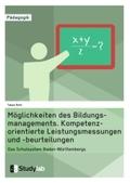 Möglichkeiten des Bildungsmanagements. Kompetenzorientierte Leistungsmessungen und -beurteilungen