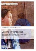 Jugend im Holocaust. Wie Schüler den Holocaust durch Kinder- und Jugendliteratur verstehen lernen