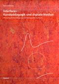 Interfaces - Kunstpädagogik und digitale Medien