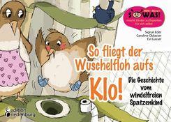 So fliegt der Wuschelfloh aufs Klo! Die Geschichte vom windelfreien Spatzenkind