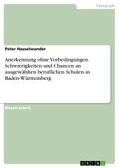 Anerkennung ohne Vorbedingungen. Schwierigkeiten und Chancen an ausgewählten beruflichen Schulen in Baden-Württemberg
