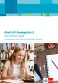 deutsch.kompetent Oberstufe, Ausgabe ab 2015: Abiturtraining B - Sachtextanalyse, Erörterung, materialgestütztes Schreiben