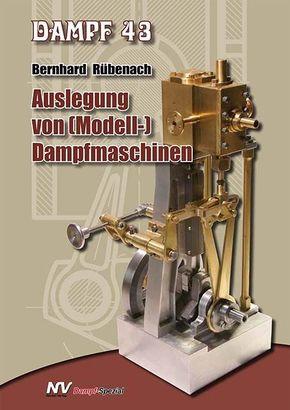 Dampf: Auslegung von (Modell-)Dampfmaschinen; Bd.43