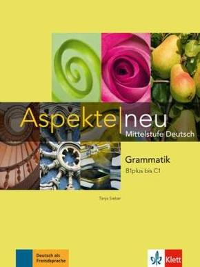 Aspekte neu - Mittelstufe Deutsch: Grammatik, B1 plus - C1