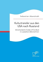 Kulturtransfer aus den USA nach Russland. Amerikanische Codes of Conduct in russischen Unternehmen