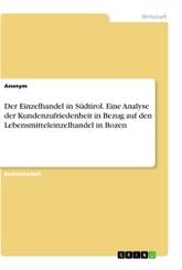 Der Einzelhandel in Südtirol. Eine Analyse der Kundenzufriedenheit in Bezug auf den Lebensmitteleinzelhandel in Bozen