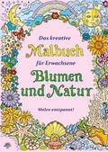 Das kreative Malbuch für Erwachsene - Blumen und Natur