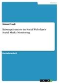 Krisenprävention im Social Web durch Social Media Monitoring