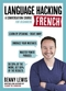 LANGUAGE HACKING FRENCH (Learn how to speak French - right away), w. CD-ROM