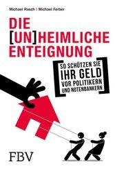Die (un)heimliche Enteignung - So schützen Sie Ihr Geld vor Politikern und Notenbankern