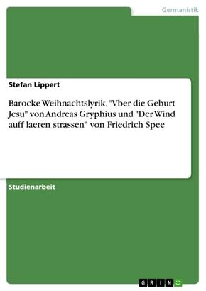 """Barocke Weihnachtslyrik. """"Vber die Geburt Jesu"""" von Andreas Gryphius und """"Der Wind auff laeren strassen"""" von Friedrich S"""