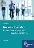 Notarfachkunde: Berufsrecht und Beurkundungsrecht; Bd.1