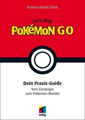 Let's Play Pokémon GO - Dein Praxis-Guide. Vom Einsteiger zum Pokémon-Meister