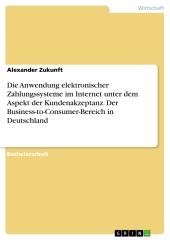 Die Anwendung elektronischer Zahlungssysteme im Internet unter dem Aspekt der Kundenakzeptanz. Der Business-to-Consumer-