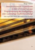 Monofunktionale Hyperräume in den USA und Europa: Fragmentierung des Stadtgefüges oder nachhaltige Stadtentwicklung?