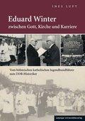 Eduard Winter zwischen Gott, Kirche und Karriere