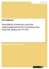 Betriebliche Funktionen und ihre aufbauorganisatorische Gestaltung. Eine kritische Analyse der XY KG