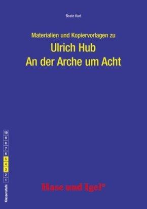 Materialien und Kopiervorlagen zur Klassenlektüre: An der Arche um Acht